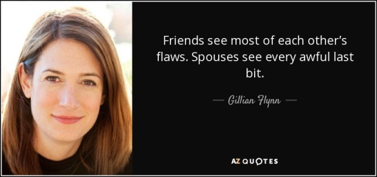 quote-friends-see-most-of-each-other-s-flaws-spouses-see-every-awful-last-bit-gillian-flynn-68-62-04